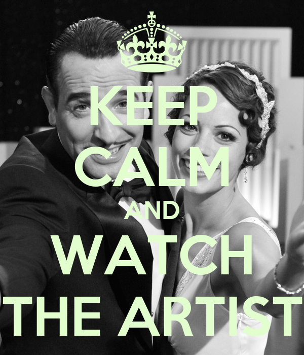 KEEP CALM AND WATCH THE ARTIST