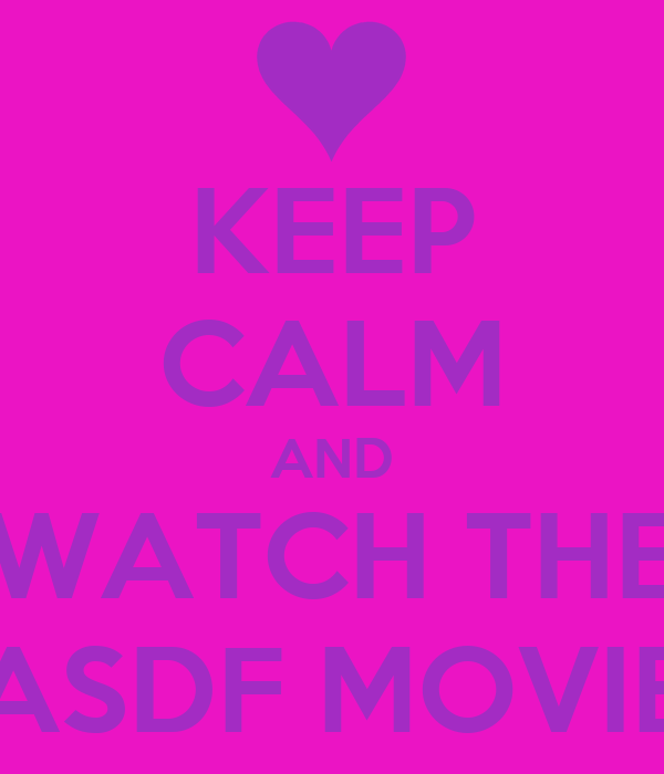 KEEP CALM AND WATCH THE ASDF MOVIE