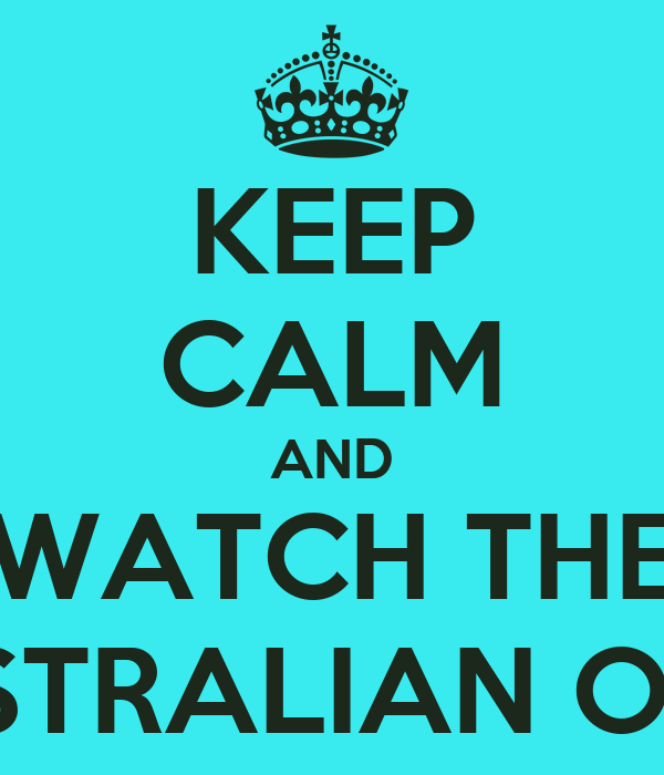 KEEP CALM AND WATCH THE AUSTRALIAN OPEN