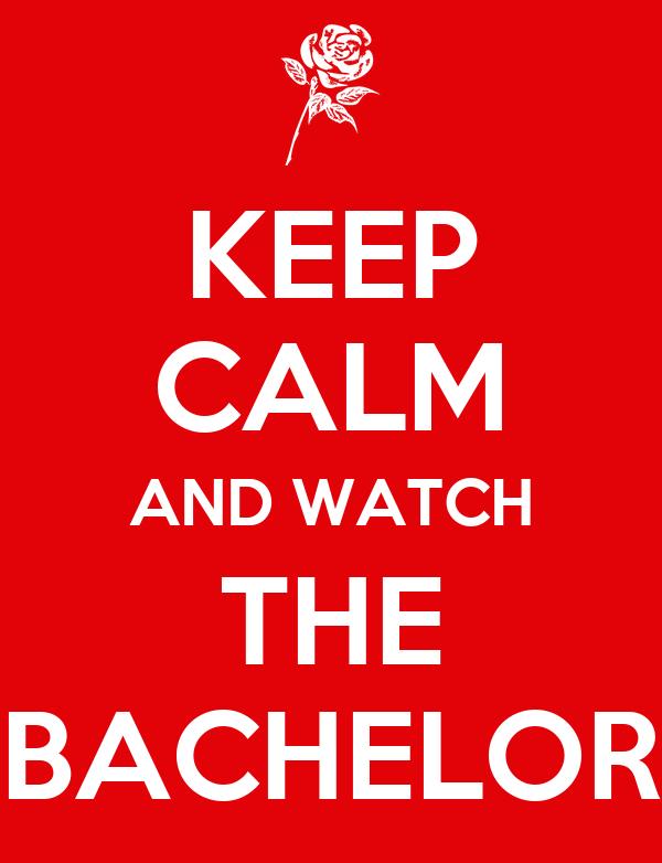 KEEP CALM AND WATCH THE BACHELOR