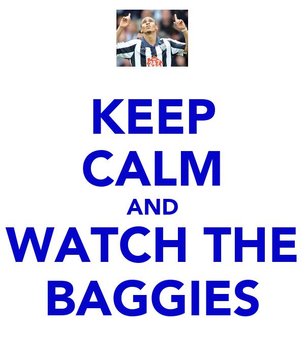 KEEP CALM AND WATCH THE BAGGIES