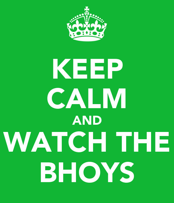 KEEP CALM AND WATCH THE BHOYS