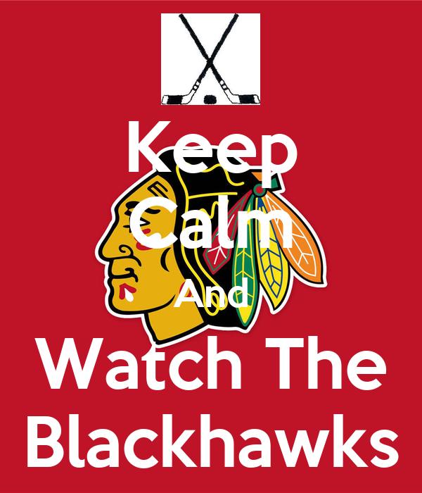 Keep Calm And Watch The Blackhawks