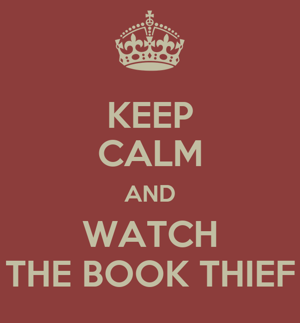 KEEP CALM AND WATCH THE BOOK THIEF