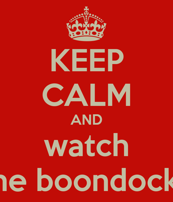 KEEP CALM AND watch the boondocks