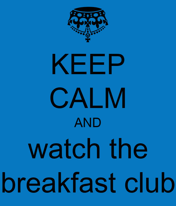KEEP CALM AND watch the breakfast club