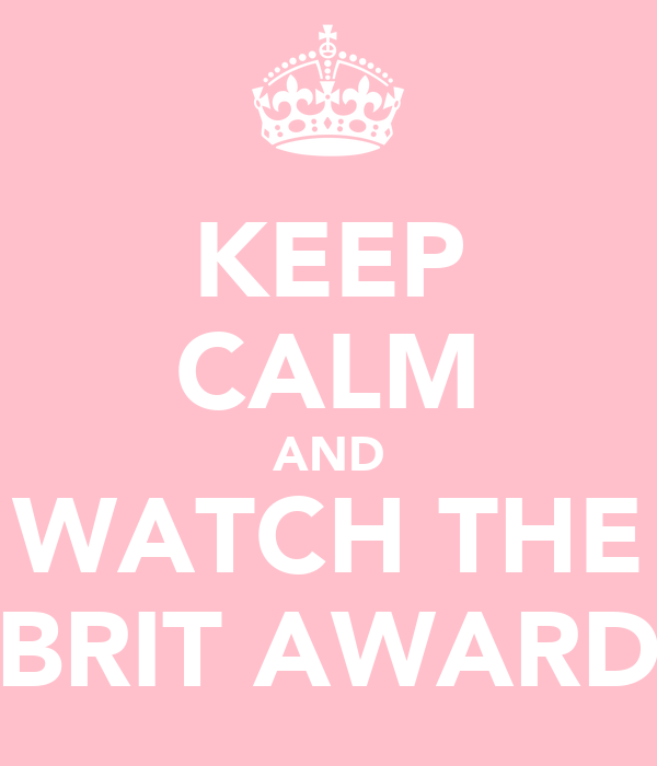 KEEP CALM AND WATCH THE BRIT AWARD