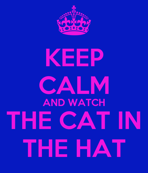KEEP CALM AND WATCH THE CAT IN THE HAT