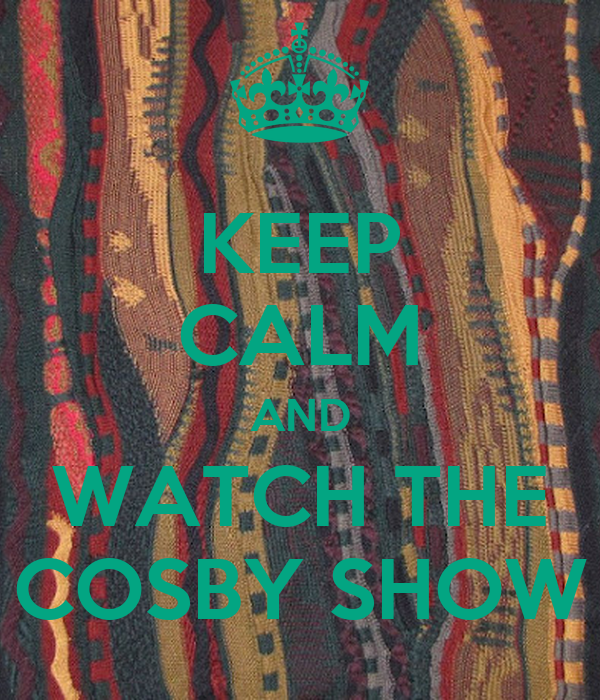 KEEP CALM AND WATCH THE COSBY SHOW