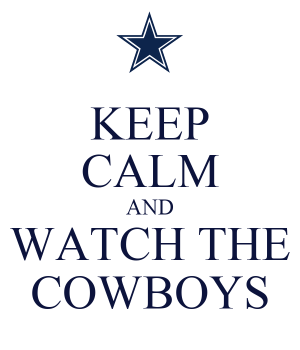 KEEP CALM AND WATCH THE COWBOYS