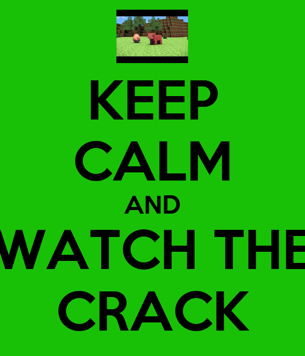 KEEP CALM AND WATCH THE CRACK
