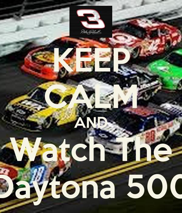 KEEP CALM AND Watch The Daytona 500
