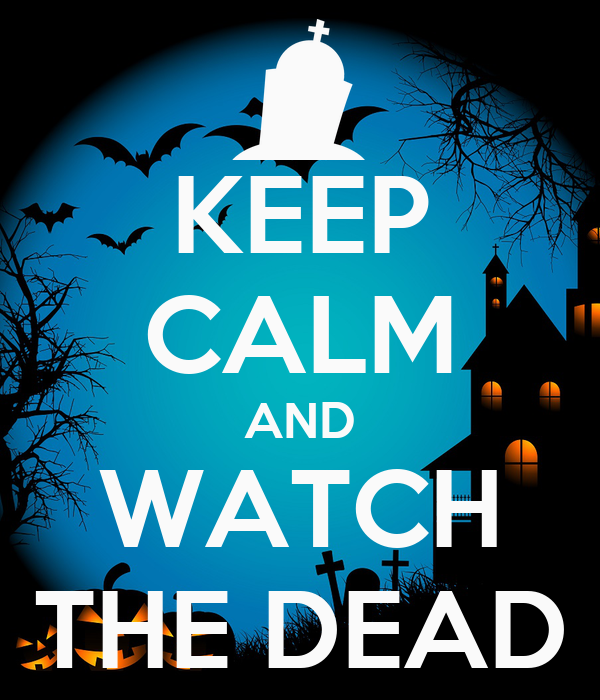 KEEP CALM AND WATCH THE DEAD