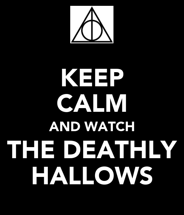 KEEP CALM AND WATCH THE DEATHLY HALLOWS