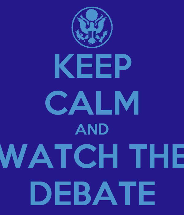 KEEP CALM AND WATCH THE DEBATE