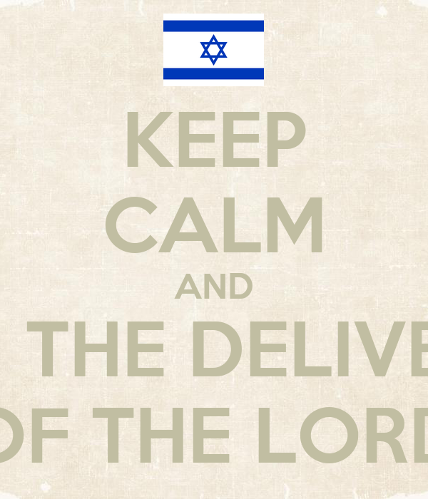 KEEP CALM AND WATCH THE DELIVERANCE OF THE LORD
