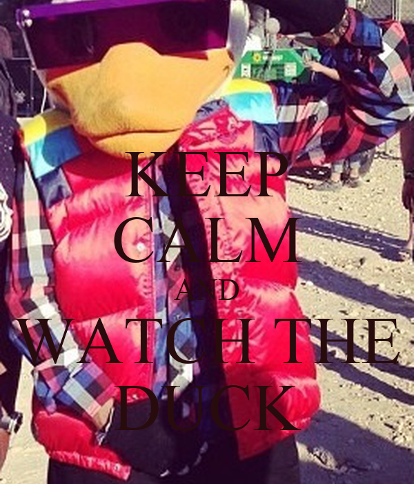 KEEP CALM AND WATCH THE DUCK