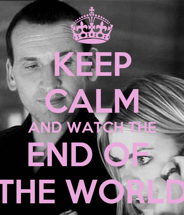 KEEP CALM AND WATCH THE END OF  THE WORLD