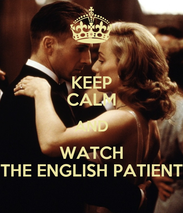 KEEP CALM AND WATCH THE ENGLISH PATIENT