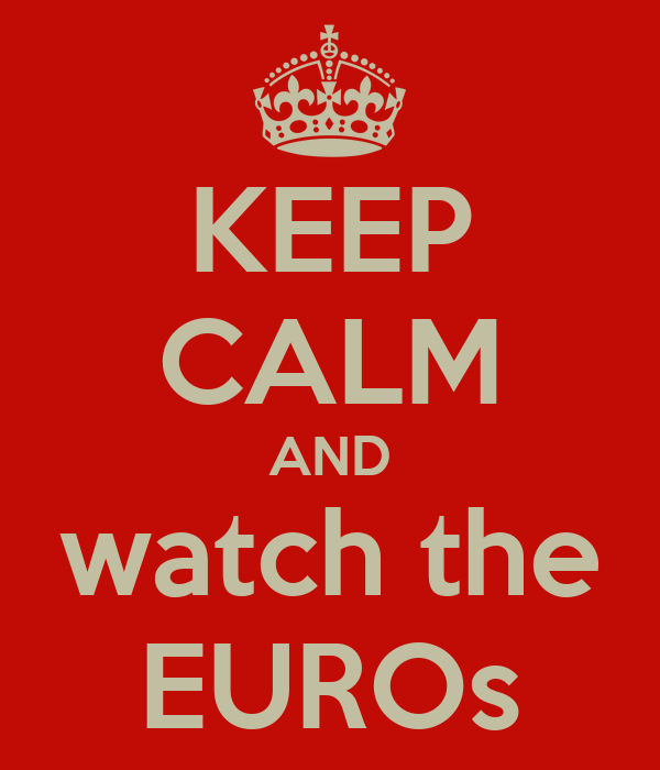 KEEP CALM AND watch the EUROs
