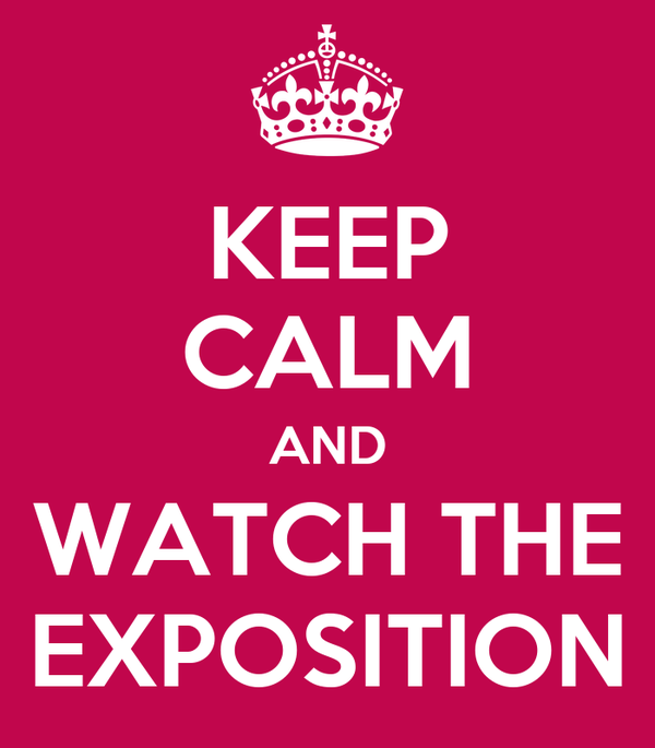 KEEP CALM AND WATCH THE EXPOSITION