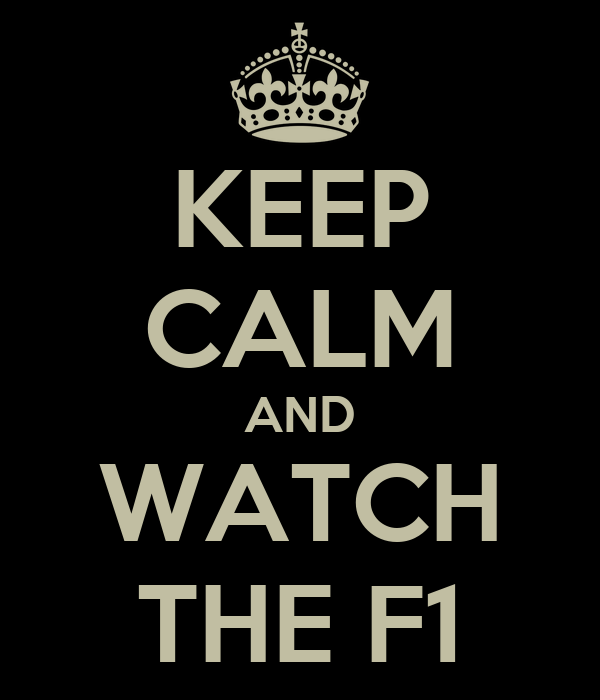 KEEP CALM AND WATCH THE F1