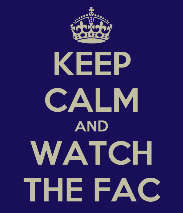 KEEP CALM AND WATCH THE FAC