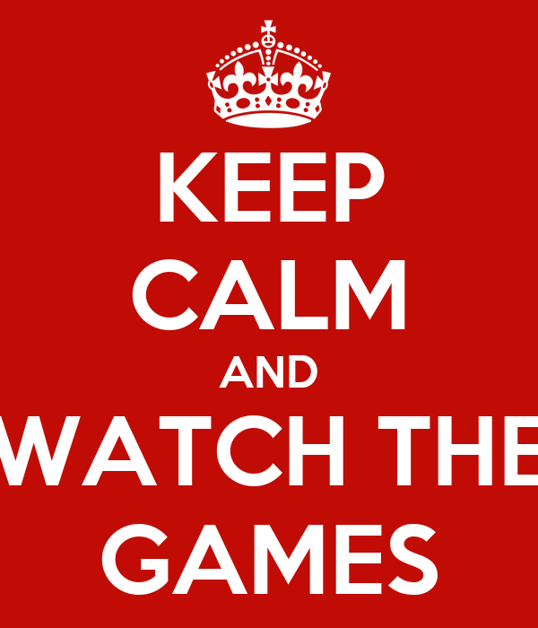 KEEP CALM AND WATCH THE GAMES