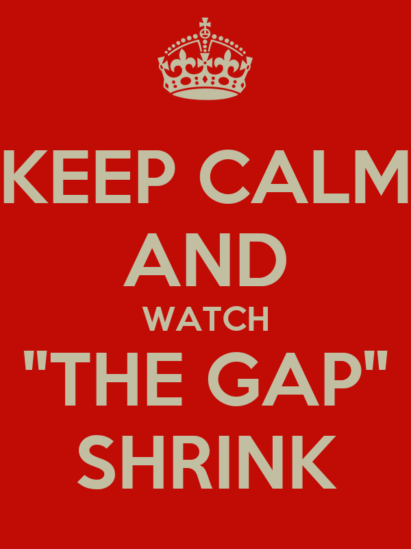 "KEEP CALM AND WATCH ""THE GAP"" SHRINK"