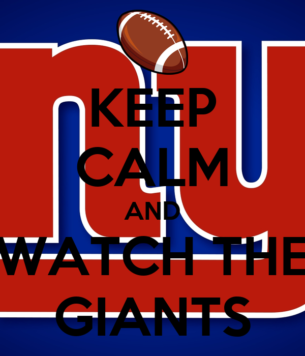 KEEP CALM AND WATCH THE GIANTS