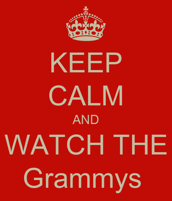 KEEP CALM AND WATCH THE Grammys