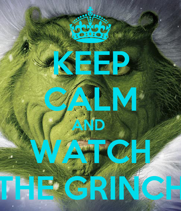 KEEP CALM AND  WATCH THE GRINCH