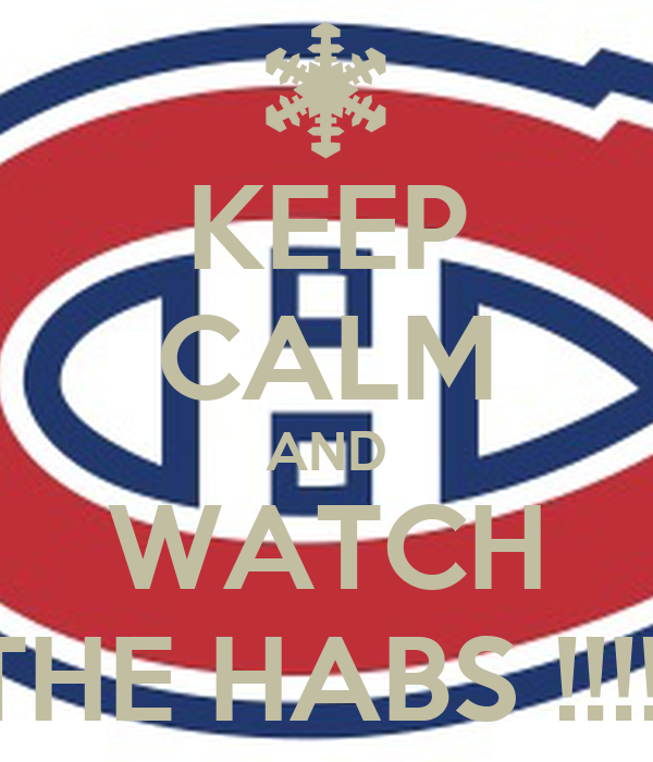 KEEP CALM AND WATCH THE HABS !!!!!
