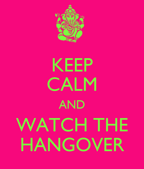 KEEP CALM AND WATCH THE HANGOVER