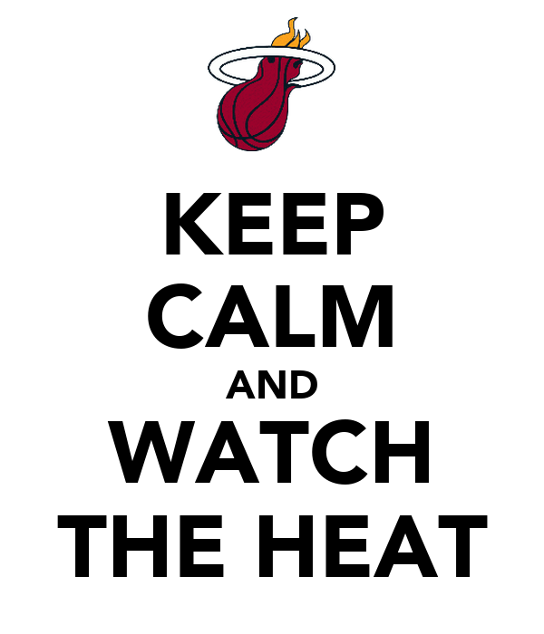 KEEP CALM AND WATCH THE HEAT
