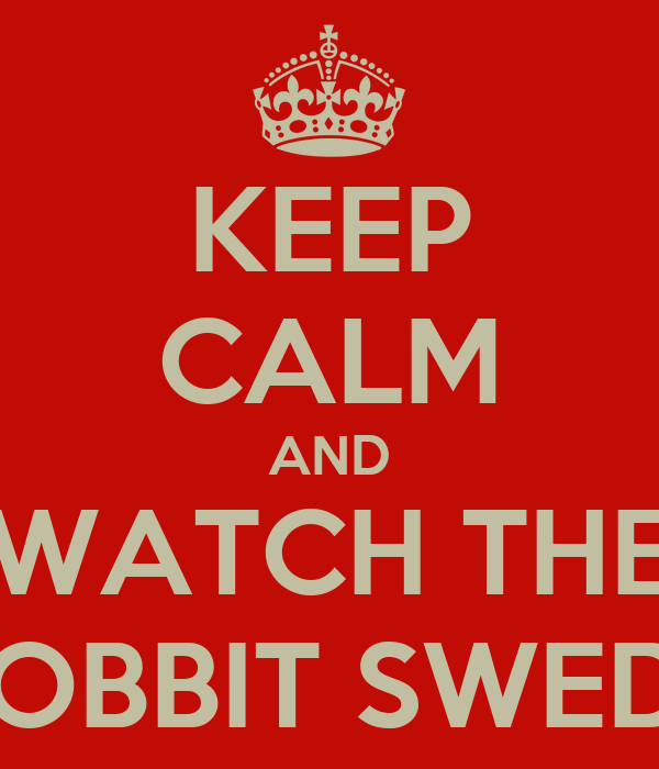 KEEP CALM AND WATCH THE HOBBIT SWEDE