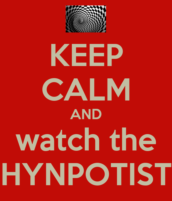 KEEP CALM AND watch the HYNPOTIST