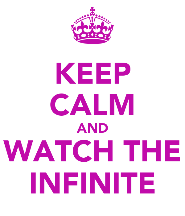 KEEP CALM AND WATCH THE INFINITE