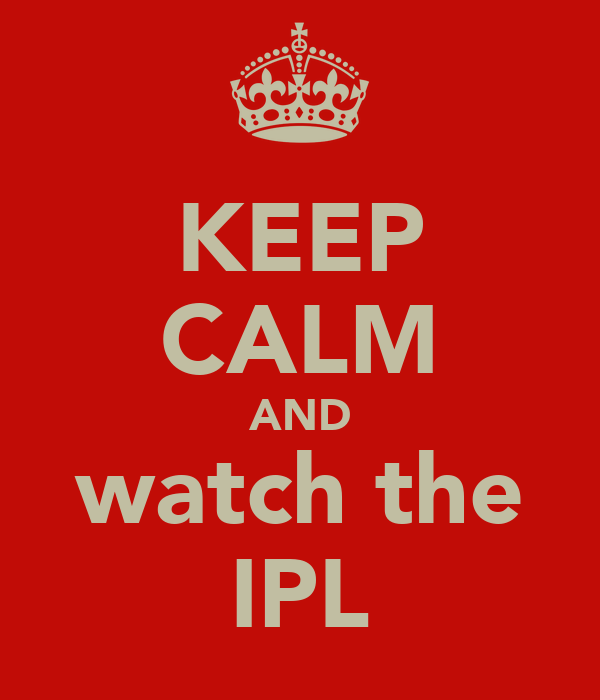 KEEP CALM AND watch the IPL