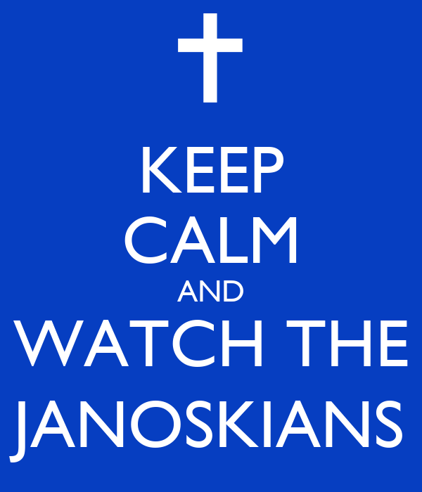 KEEP CALM AND WATCH THE JANOSKIANS