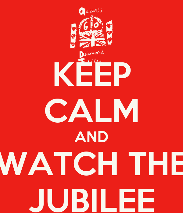 KEEP CALM AND WATCH THE JUBILEE