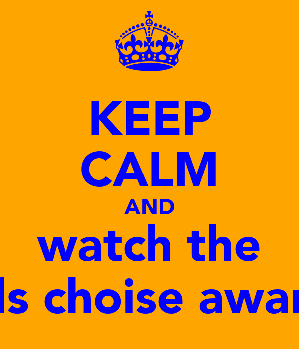 KEEP CALM AND watch the kids choise awards