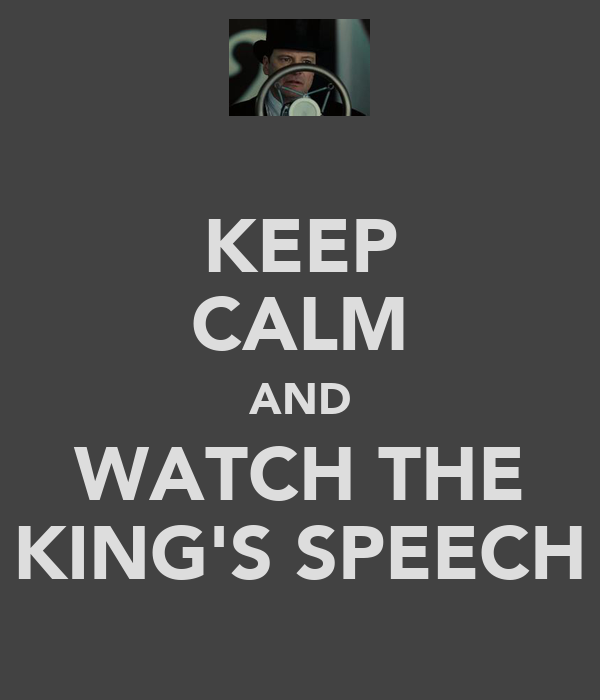 KEEP CALM AND WATCH THE KING'S SPEECH