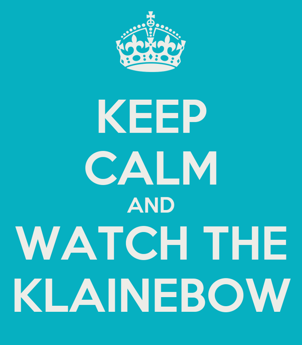 KEEP CALM AND WATCH THE KLAINEBOW