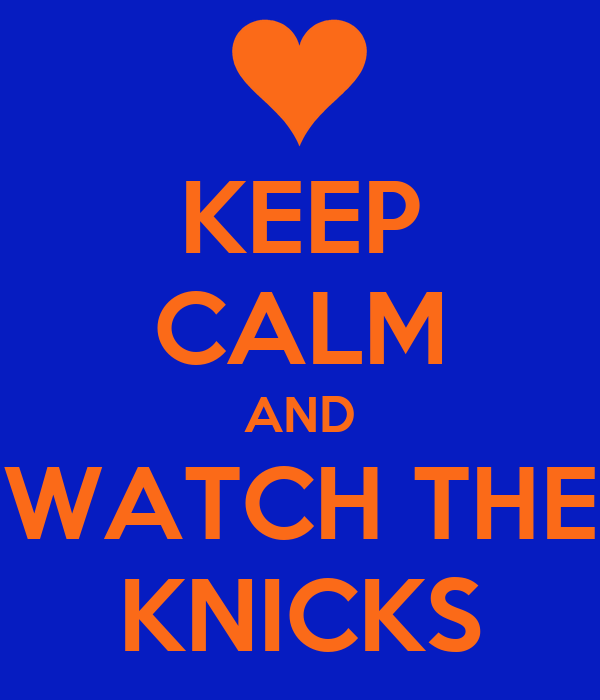KEEP CALM AND WATCH THE KNICKS