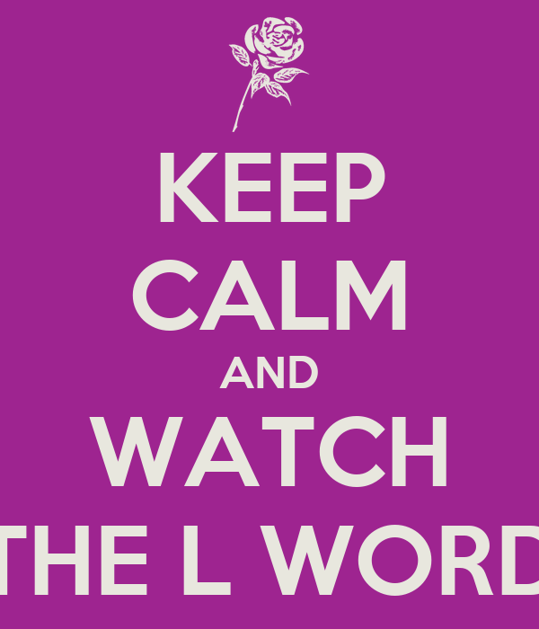 KEEP CALM AND WATCH THE L WORD