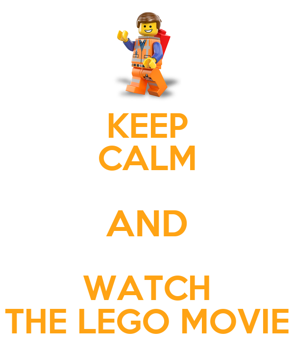 KEEP CALM AND WATCH THE LEGO MOVIE