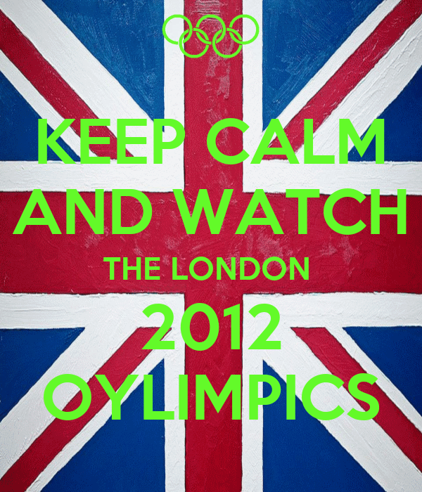 KEEP CALM AND WATCH THE LONDON  2012 OYLIMPICS