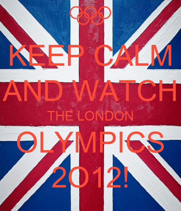KEEP CALM AND WATCH THE LONDON OLYMPICS 2O12!