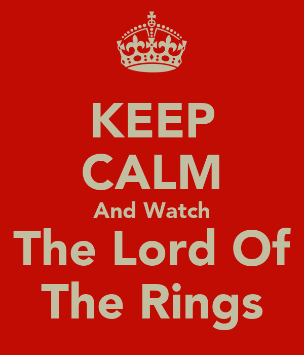 KEEP CALM And Watch The Lord Of The Rings